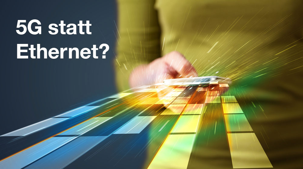 5G statt Ethernet – das Internet der Zukunft für Unternehmen?